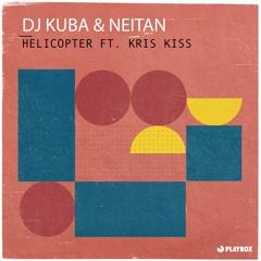 DJ KUBA & NEITAN - Helicopter (ft. Kris Kiss)