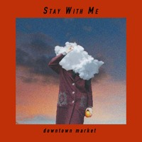 Downtown Market - Stay With Me