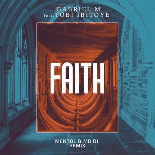 Gabriel M Feat. Tobi Ibitoye - Faith (Mentol & MD Dj Remix)