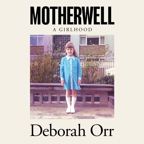 Motherwell by Deborah Orr, Read by Gabriel Quigley