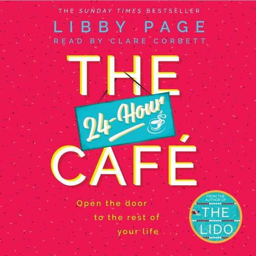 The 24 Hour Cafe by Libby Page, Read by Clare Corbett