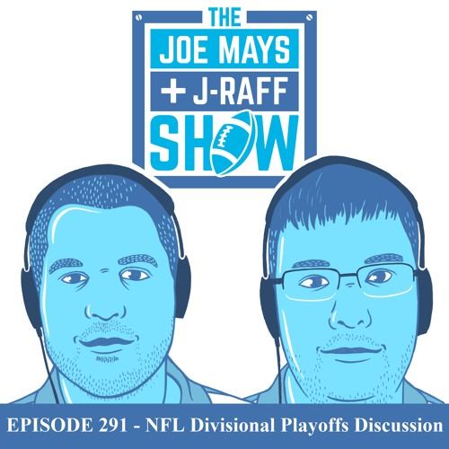 The Joe Mays & J-Raff Show: Episode 291 - NFL Divisional Playoffs Discussion