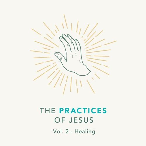 01/12/20 AM - Practices Of Jesus - Healing
