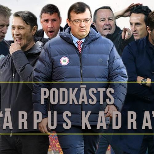 #71 Ārpus Kadra: Kazakevičs, Pertija vai Stojanovičs? Kurš būs futbola izlases treneris?