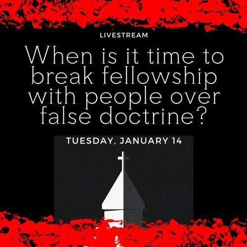 Breaking Fellowship Over False Doctrine?