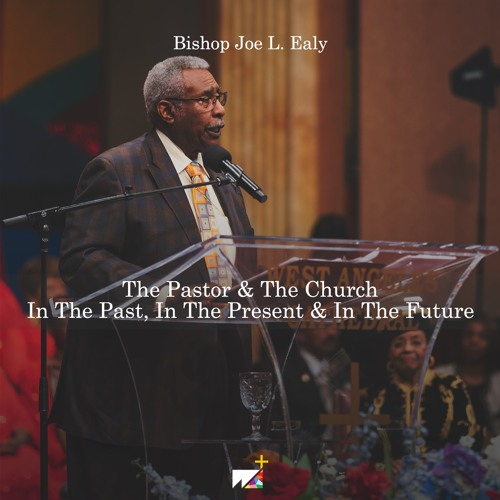 Bishop Joe L. Ealy | The Pastor & The Church, In The Past, In The Present & In The Future