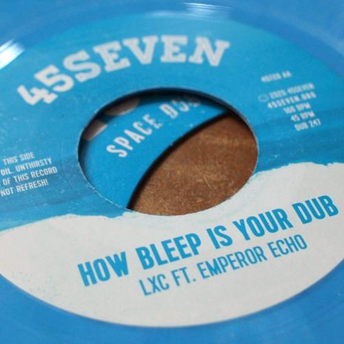 """LXC ft. Emperor Echo - How Bleep Is Your Dub (45720, 7"""", 2020)"""