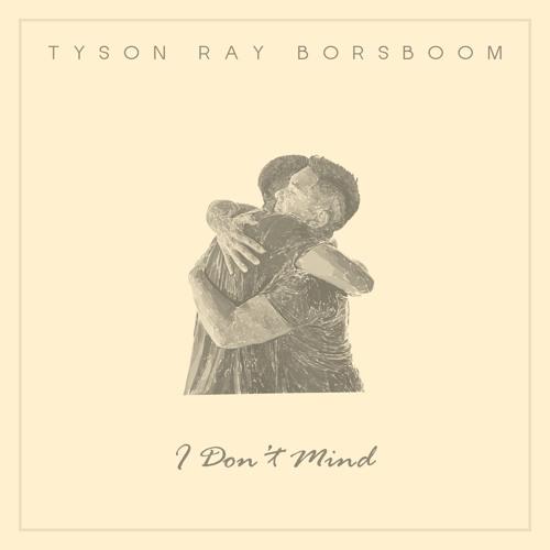 I Don't Mind - Tyson Ray Borsboom