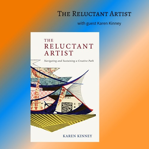 The Reluctant Artist with guest Karen Kinney on Creativity Quest