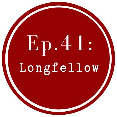 Get Lit Episode 41: Henry Wadsworth Longfellow