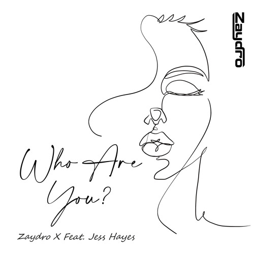 Zaydro Feat. Jess Hayes - Who Are You (Release date 6 March 2020)