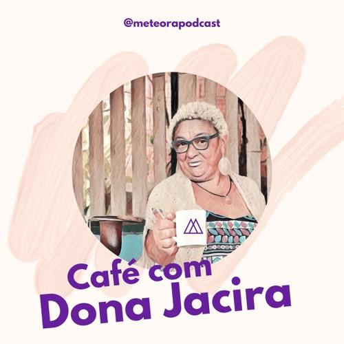 #8 Café com Dona Jacira