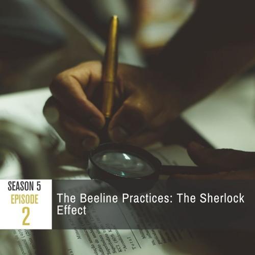 Season 5 Episode 2 - The Beeline Practices: The Sherlock Effect