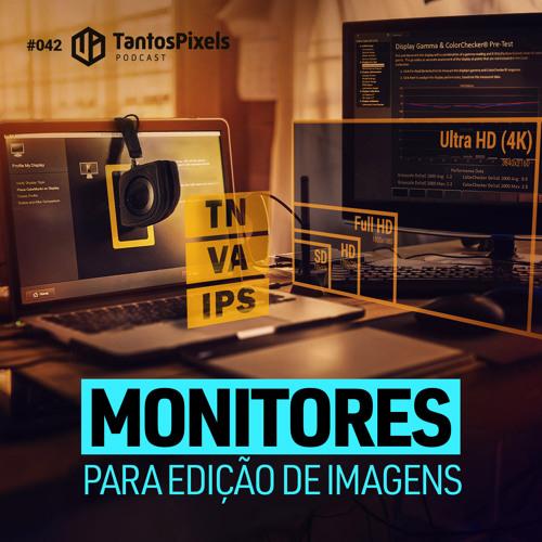 Ep. #042 - Monitores pra Edição de Imagens