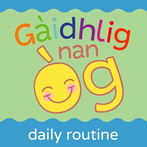 Gàidhlig nan Òg - Daily Routines
