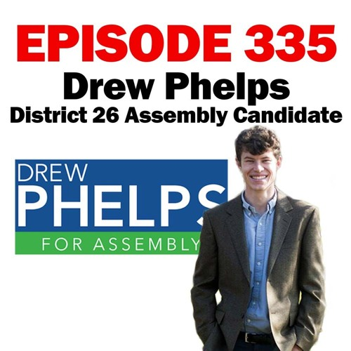 Episode 335 - 1-16-20 - Drew Phelps - District 26 Assembly Candidate