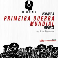 77: Por que a 1º Guerra Mundial importa   Flavio Morgenstern e Oliver