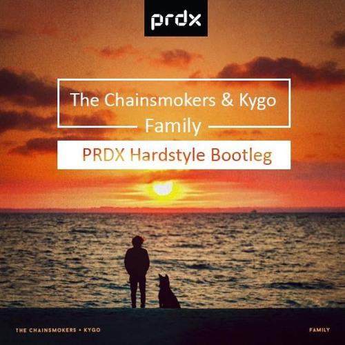 Kygo & Chainsmokers - Family (PRDX Hardstyle Bootleg)