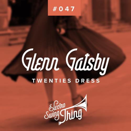 Glenn Gatsby - Twenties Dress // Electro Swing Thing #047
