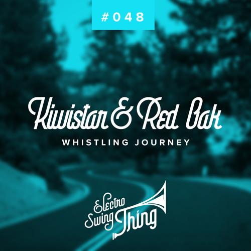 Kiwistar & Red Oak - Whistling Journey // Electro Swing Thing #048