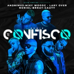 Anonimus Ft Miky Woodz, Lary Over, Brray, Cauty y Noriel - Te Confisco Remix