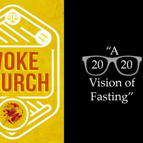 "Woke Church: ""A Vision of Fasting"""