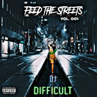 DJ DIFFICULT - FEED THE STREETS VOL. 001 MIX