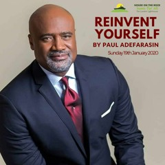 Reinvent Yourself - Pastor Paul Adefarasin - Sun 19 Jan 2020