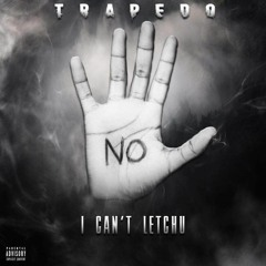 Trapedo- Cant Let You