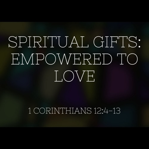 Spiritual Gifts: Empowered to Love