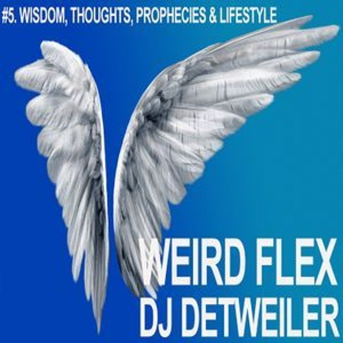 Weird Flex Chapter 5 - Wisdom, Thoughts, Prophecies & Lifestyle