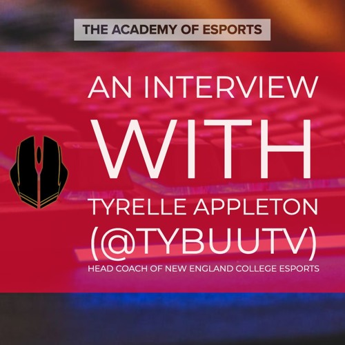 An Interview with Tyrelle Appleton (@TyBuuTV), Head Coach of New England College Esports