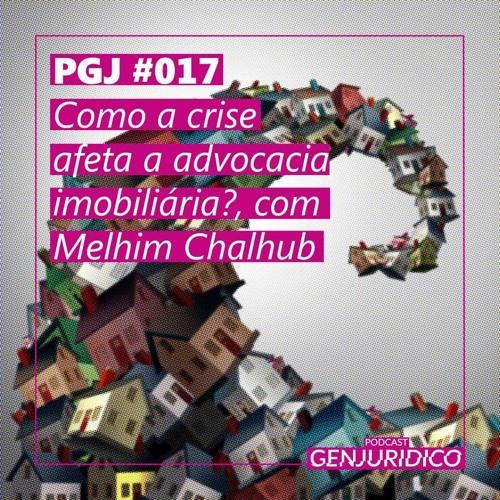 PGJ #017 - Como a crise afeta a advocacia imobiliária?, com Melhim Chalhub