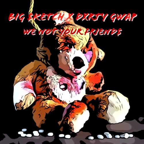 Big $ketch x Dxrty Gwap-WeNotYourFriends