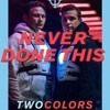 twocolors - Never Done This