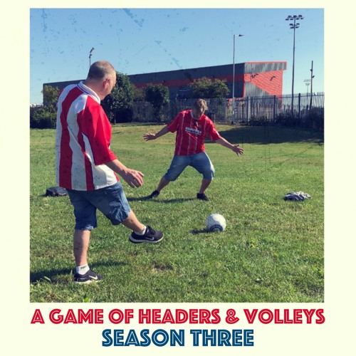 A Game Of Headers & Volleys Episode 23