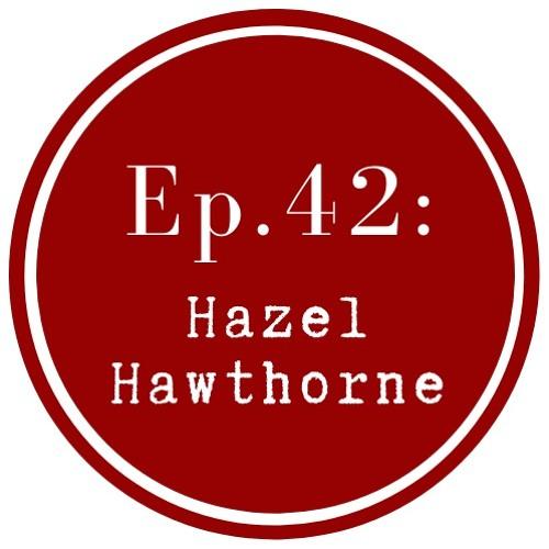 Get Lit Episode 42: Hazel Hawthorne