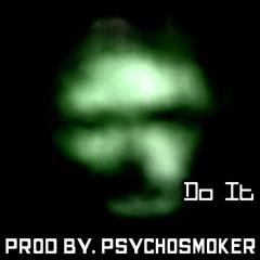 Do It (PsYcHoSmOkEr)