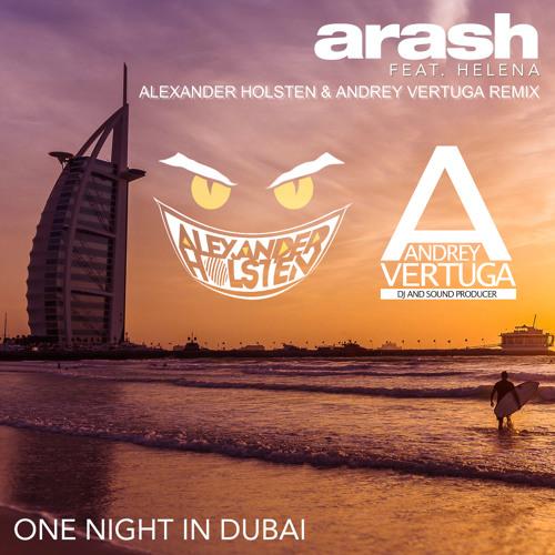 Arash feat. Helena - One Night in Dubai (Alexander Holsten & Andrey Vertuga Remix)