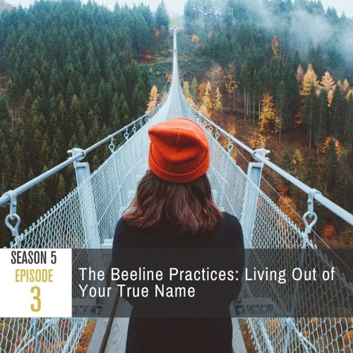 Season 5 Episode 3 - The Beeline Practices: Living Out of Your True Name