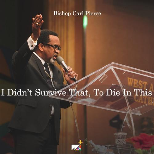Bishop Carl Pierce | I Didn't Survive That To Die In This