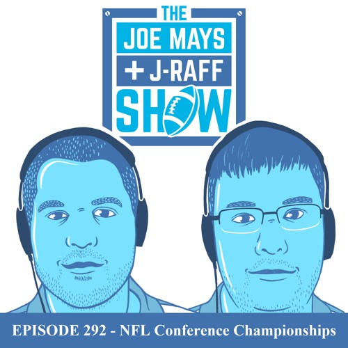 The Joe Mays & J-Raff Show: Episode 292 - NFL Conference Championships