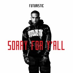 Futuristic - Sorry For Y'all