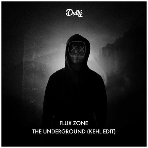 Flux Zone - The Underground (Kehl Edit)