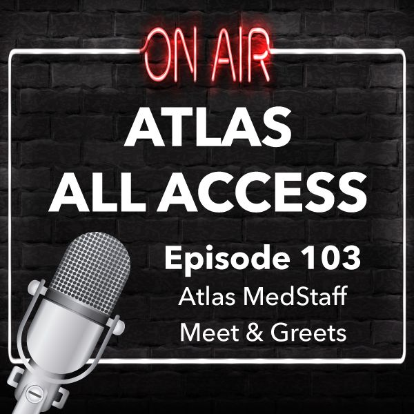 Atlas Medstaff's Meet And Greets - Atlas All Access 103