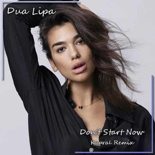 Dua Lipa - Don't Start Now (Kapral Remix)[Free Download]