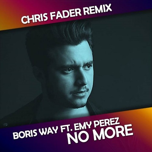 Boris Way ft. Emy Perez - No More (Chris Fader Remix)[Free Download]