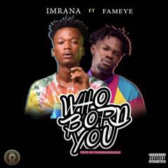 Imrana - Who Born You ft. Fameye