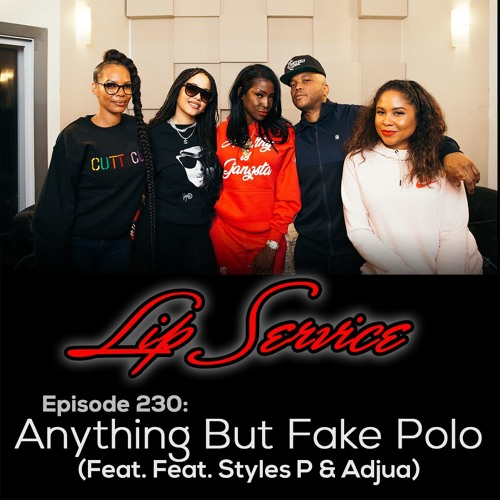 Episode 230: Anything But Fake Polo (Feat. Styles P & Adjua)