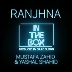In The Box - Ranjhna - Mustafa Zahid & Yashal Shahid